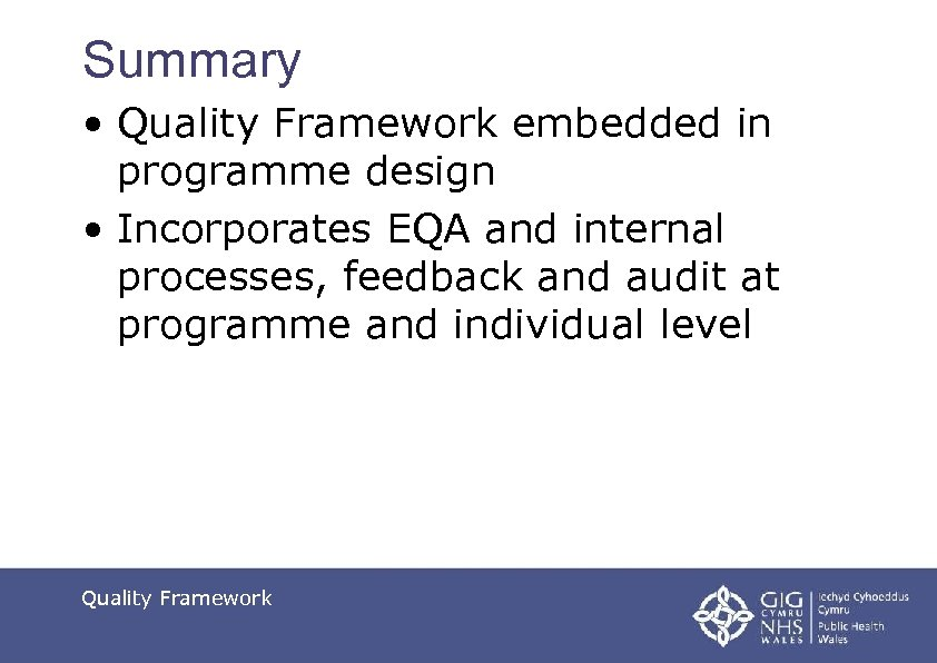 Summary • Quality Framework embedded in programme design • Incorporates EQA and internal processes,