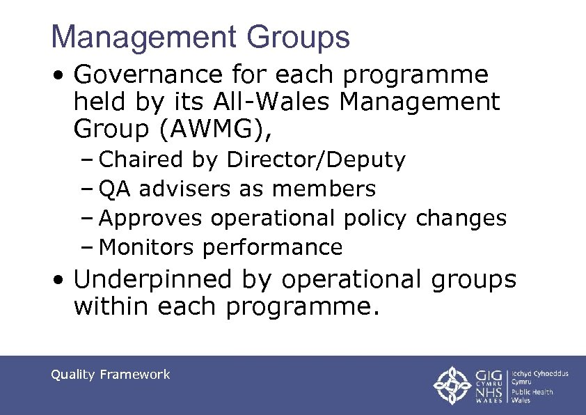 Management Groups • Governance for each programme held by its All-Wales Management Group (AWMG),