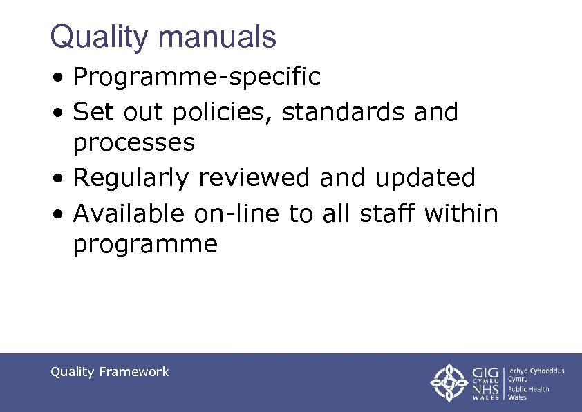Quality manuals • Programme-specific • Set out policies, standards and processes • Regularly reviewed