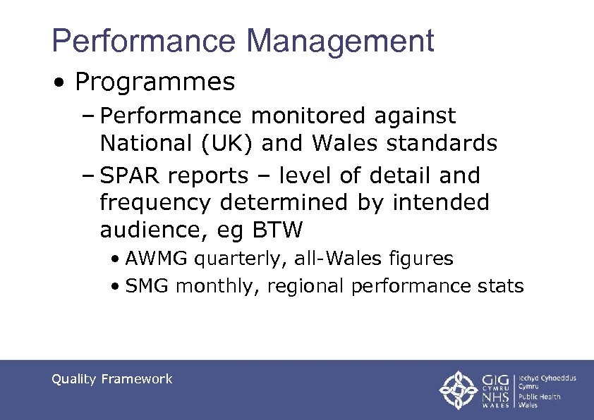 Performance Management • Programmes – Performance monitored against National (UK) and Wales standards –