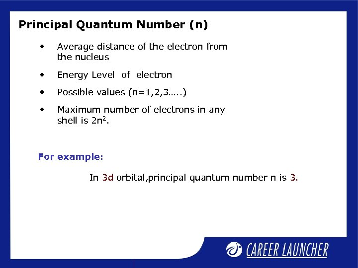 Principal Quantum Number (n) • Average distance of the electron from the nucleus •