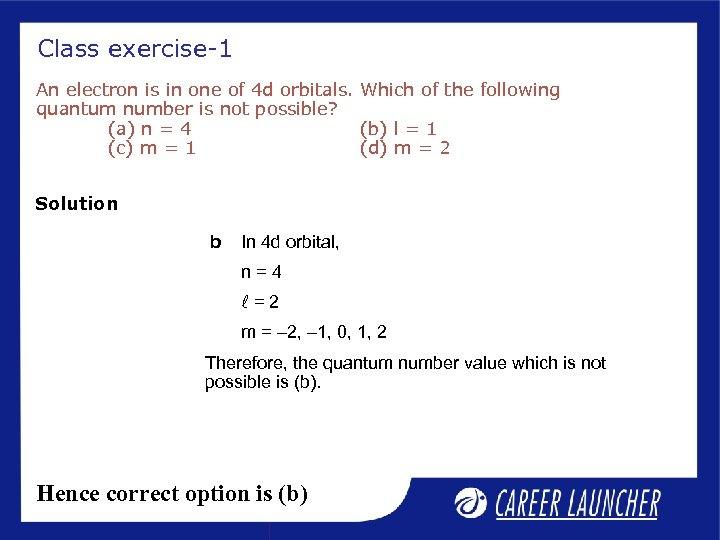 Class exercise-1 An electron is in one of 4 d orbitals. Which of the