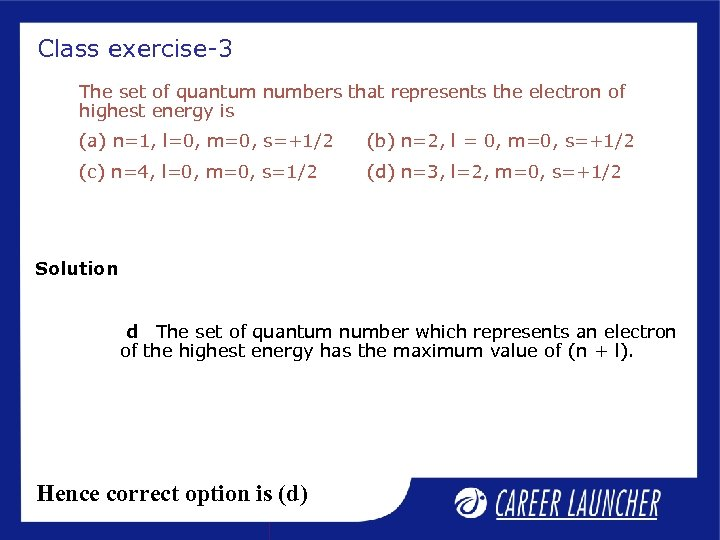 Class exercise-3 The set of quantum numbers that represents the electron of highest energy