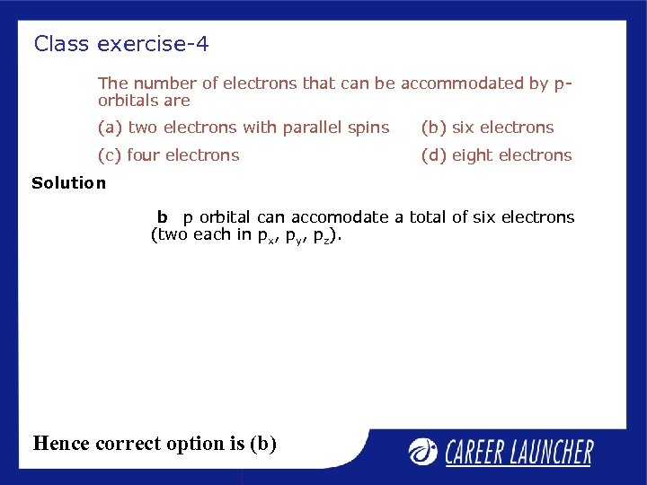 Class exercise-4 The number of electrons that can be accommodated by porbitals are (a)