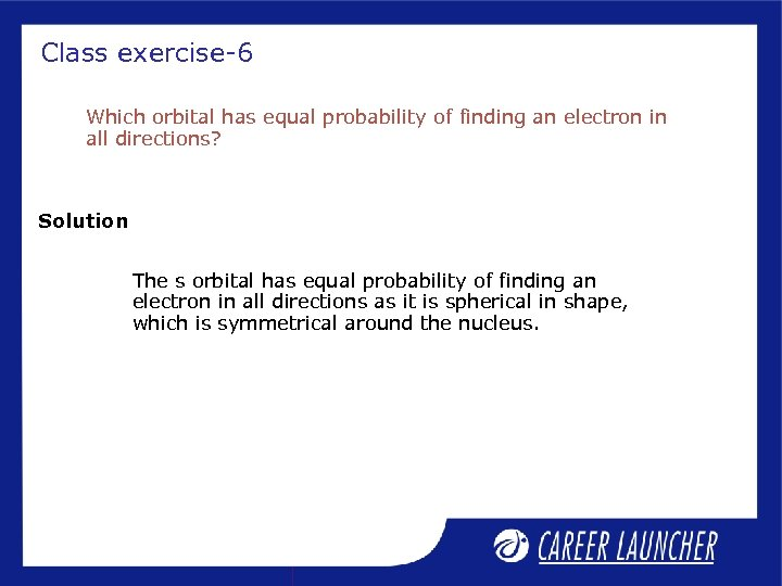 Class exercise-6 Which orbital has equal probability of finding an electron in all directions?