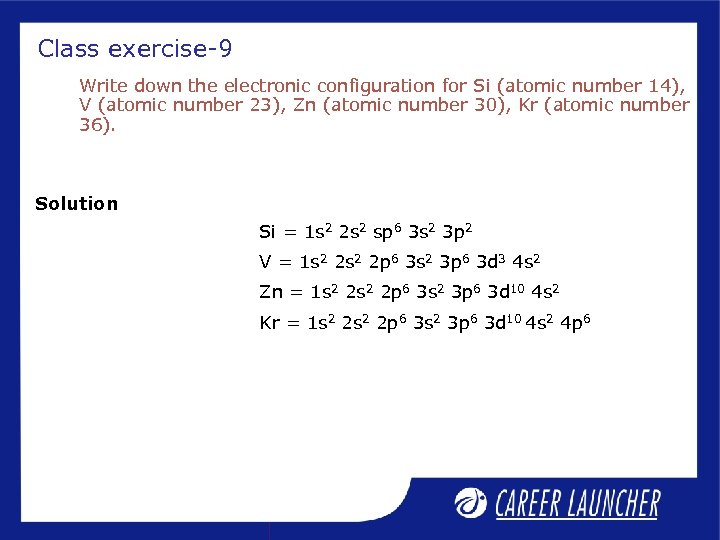 Class exercise-9 Write down the electronic configuration for Si (atomic number 14), V (atomic