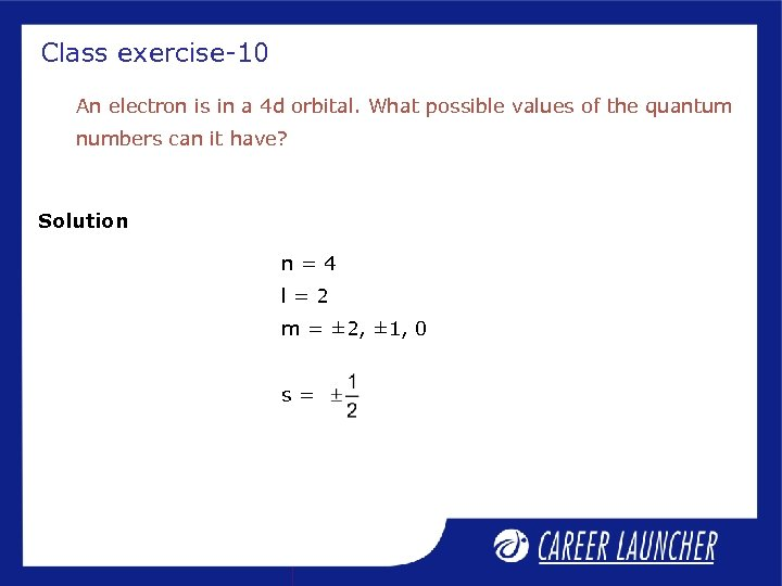 Class exercise-10 An electron is in a 4 d orbital. What possible values of