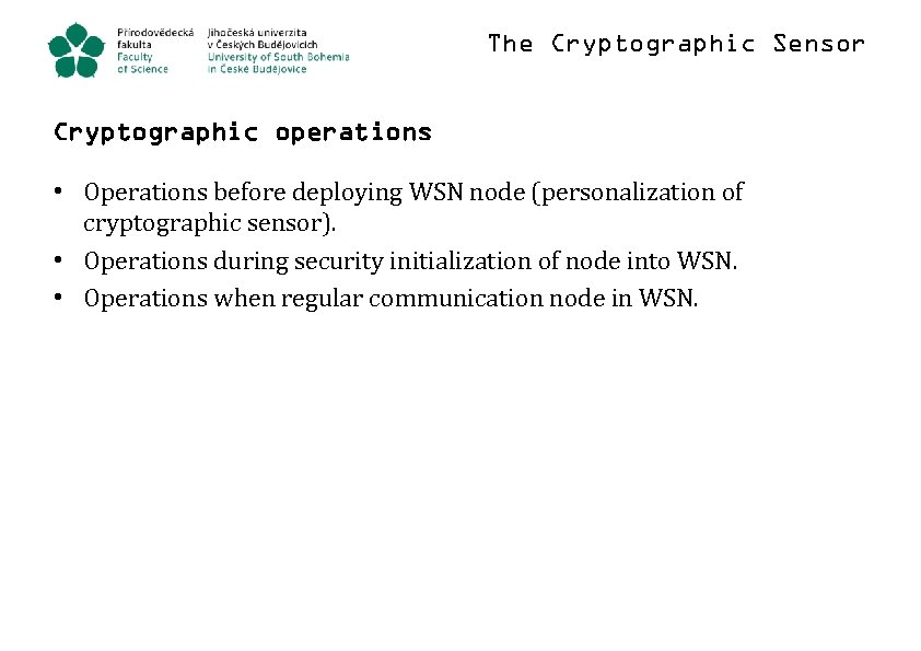 The Cryptographic Sensor Cryptographic operations • Operations before deploying WSN node (personalization of cryptographic