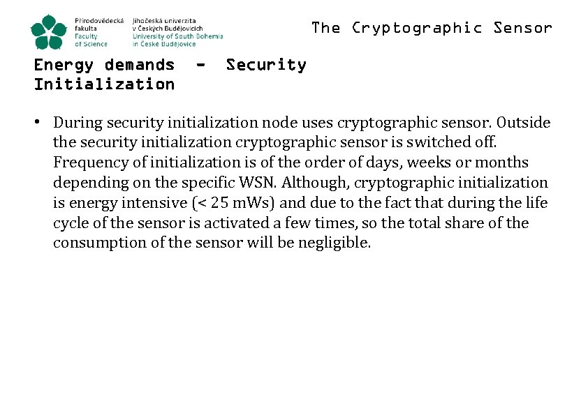 The Cryptographic Sensor Energy demands Initialization - Security • During security initialization node uses