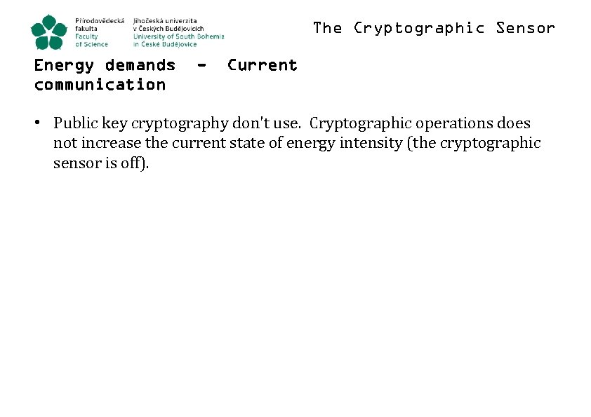 The Cryptographic Sensor Energy demands communication - Current • Public key cryptography don't use.