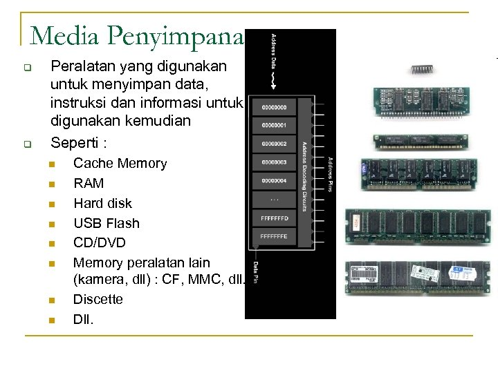 Media Penyimpanan q q Peralatan yang digunakan untuk menyimpan data, instruksi dan informasi untuk