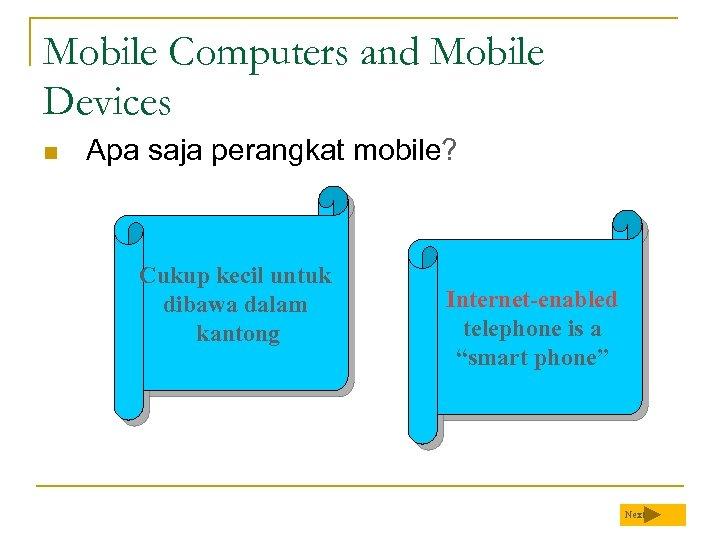 Mobile Computers and Mobile Devices n Apa saja perangkat mobile? Cukup kecil untuk dibawa