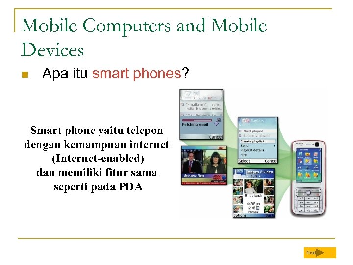 Mobile Computers and Mobile Devices n Apa itu smart phones? Smart phone yaitu telepon