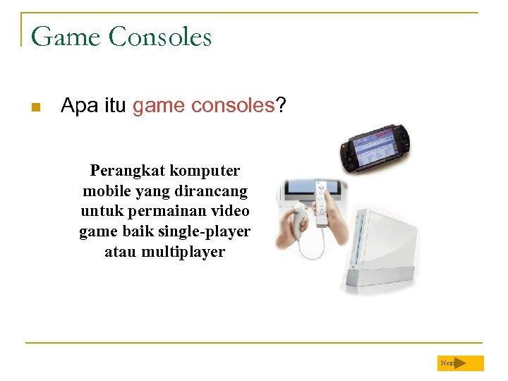 Game Consoles n Apa itu game consoles? Perangkat komputer mobile yang dirancang untuk permainan