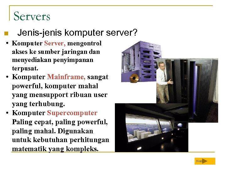 Servers n Jenis-jenis komputer server? • Komputer Server, mengontrol akses ke sumber jaringan dan