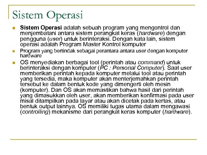 Sistem Operasi n Sistem Operasi adalah sebuah program yang mengontrol dan menjembatani antara sistem