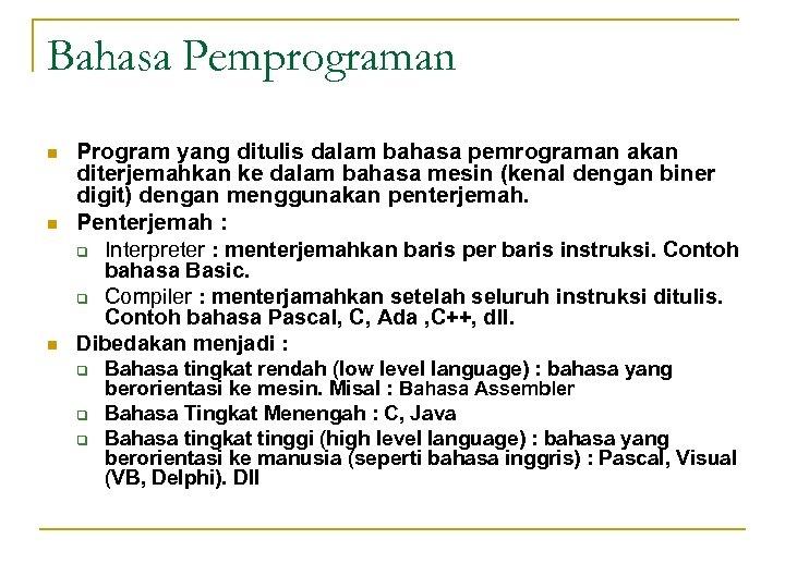 Bahasa Pemprograman n Program yang ditulis dalam bahasa pemrograman akan diterjemahkan ke dalam bahasa