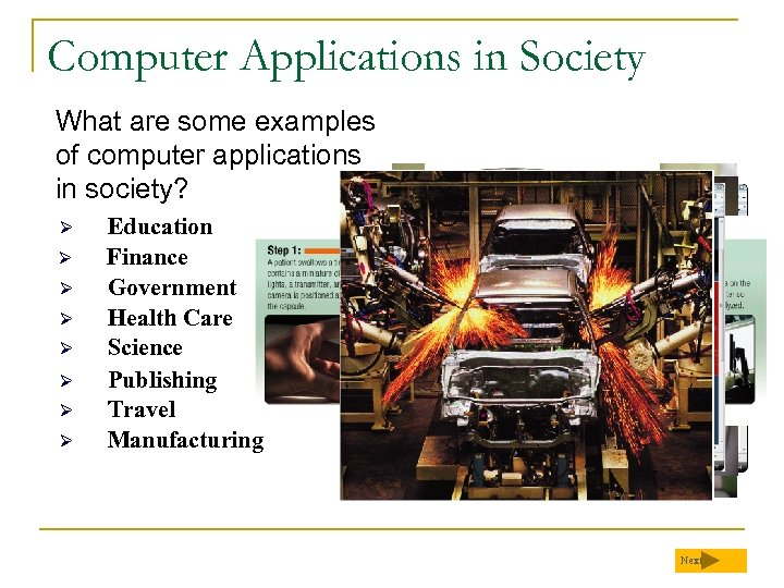 Computer Applications in Society What are some examples of computer applications in society? Ø