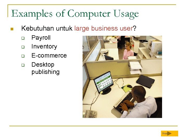 Examples of Computer Usage n Kebutuhan untuk large business user? q q Payroll Inventory