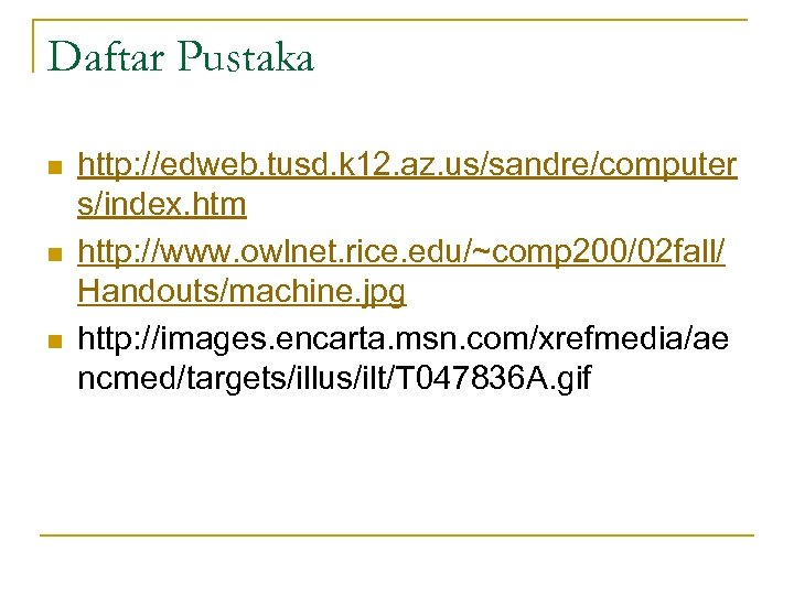Daftar Pustaka n n n http: //edweb. tusd. k 12. az. us/sandre/computer s/index. htm
