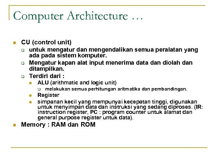 Computer Architecture … n CU (control unit) q untuk mengatur dan mengendalikan semua peralatan