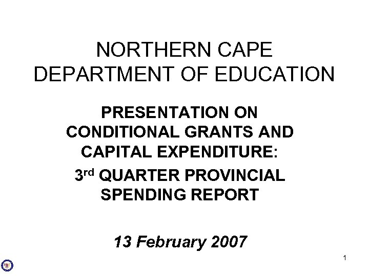 NORTHERN CAPE DEPARTMENT OF EDUCATION PRESENTATION ON CONDITIONAL GRANTS AND CAPITAL EXPENDITURE: 3 rd