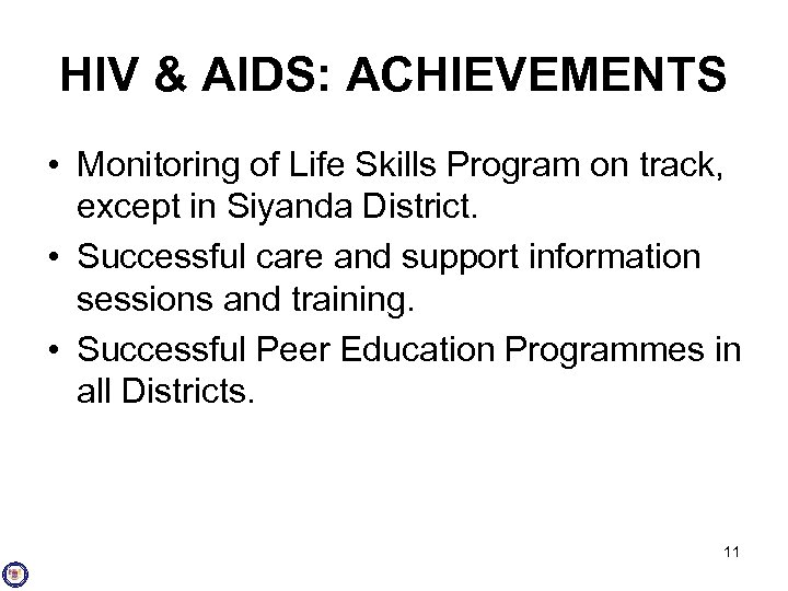 HIV & AIDS: ACHIEVEMENTS • Monitoring of Life Skills Program on track, except in