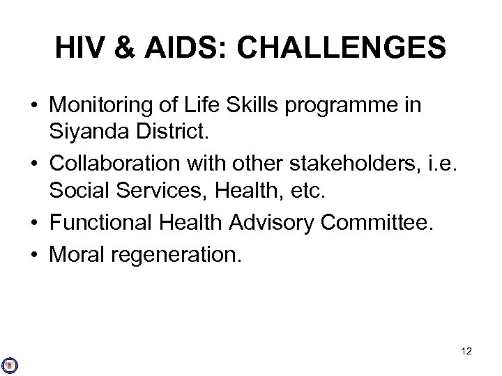 HIV & AIDS: CHALLENGES • Monitoring of Life Skills programme in Siyanda District. •