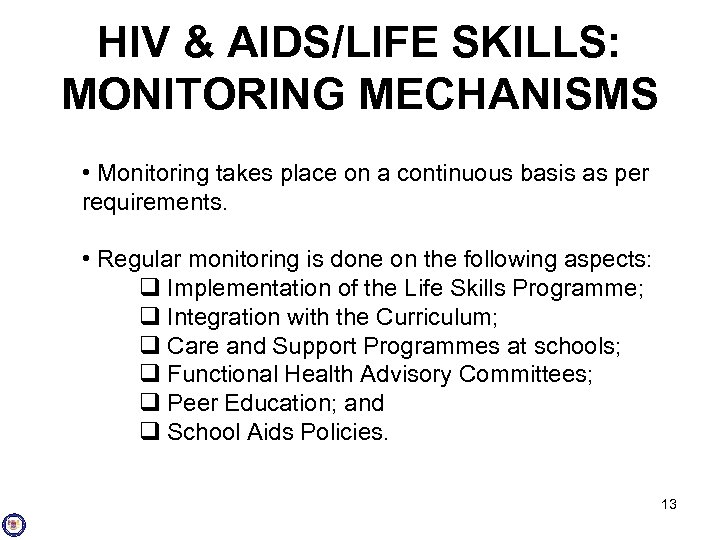 HIV & AIDS/LIFE SKILLS: MONITORING MECHANISMS • Monitoring takes place on a continuous basis