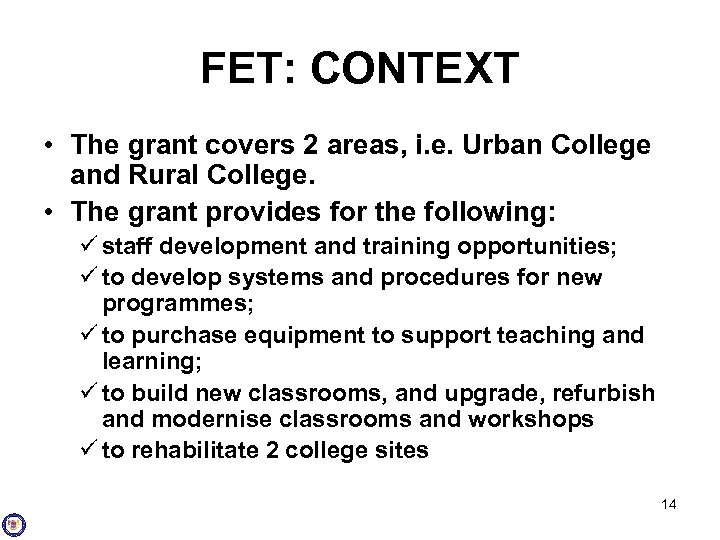 FET: CONTEXT • The grant covers 2 areas, i. e. Urban College and Rural