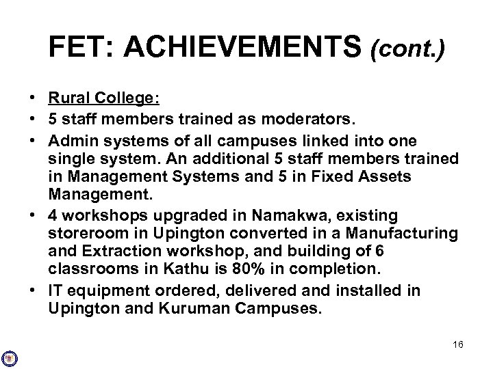 FET: ACHIEVEMENTS (cont. ) • Rural College: • 5 staff members trained as moderators.