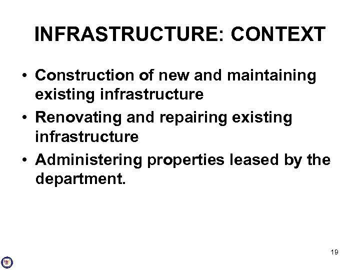 INFRASTRUCTURE: CONTEXT • Construction of new and maintaining existing infrastructure • Renovating and repairing