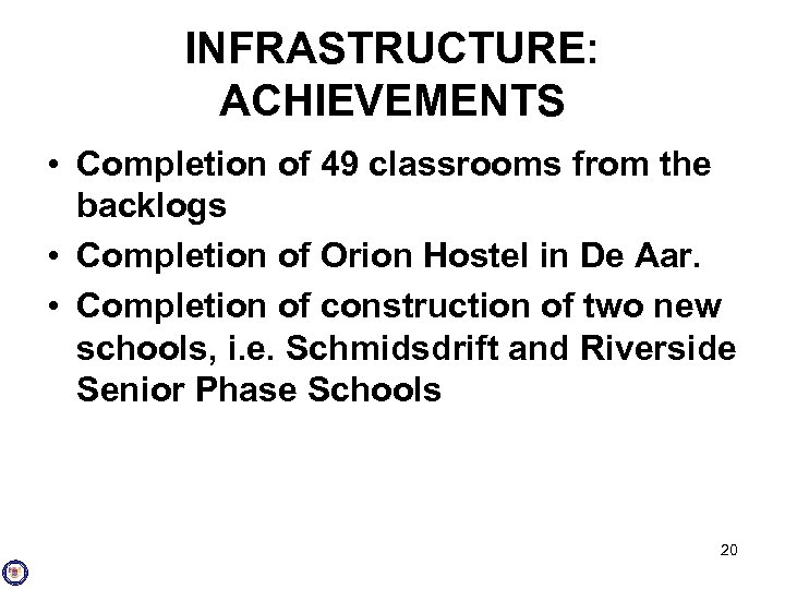 INFRASTRUCTURE: ACHIEVEMENTS • Completion of 49 classrooms from the backlogs • Completion of Orion