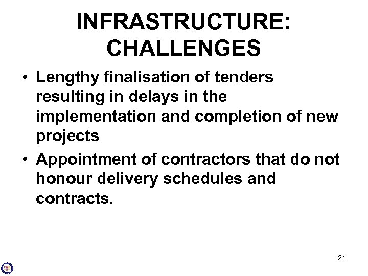 INFRASTRUCTURE: CHALLENGES • Lengthy finalisation of tenders resulting in delays in the implementation and