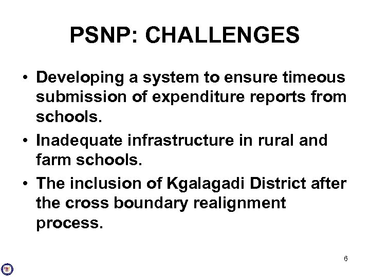 PSNP: CHALLENGES • Developing a system to ensure timeous submission of expenditure reports from