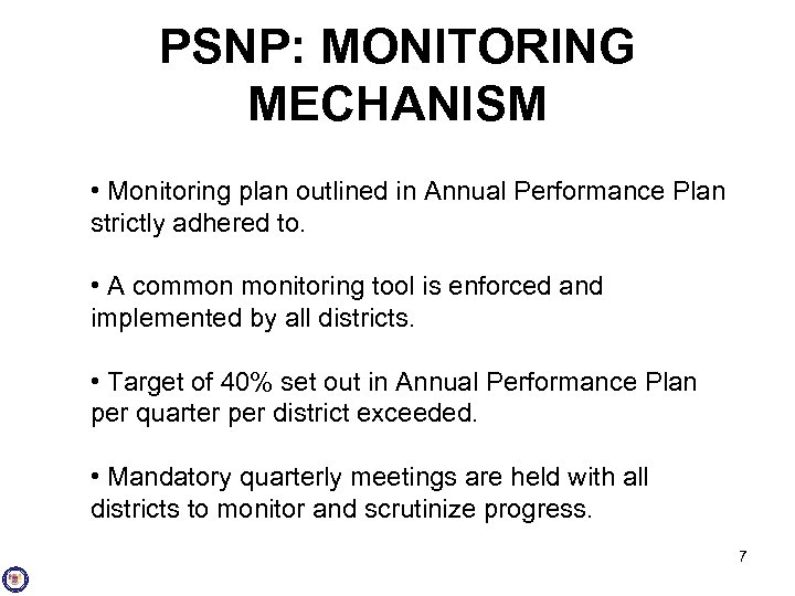 PSNP: MONITORING MECHANISM • Monitoring plan outlined in Annual Performance Plan strictly adhered to.