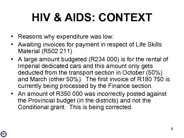 HIV & AIDS: CONTEXT • Reasons why expenditure was low: • Awaiting invoices for