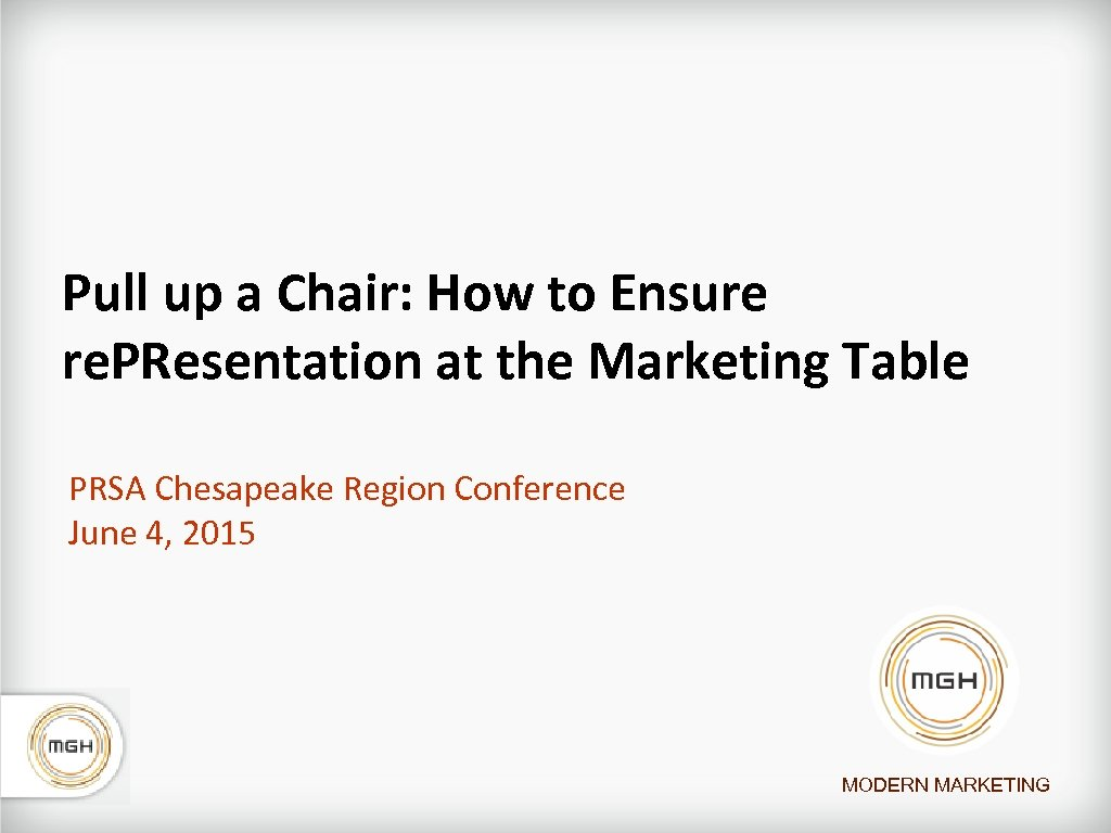 Pull up a Chair: How to Ensure re. PResentation at the Marketing Table PRSA