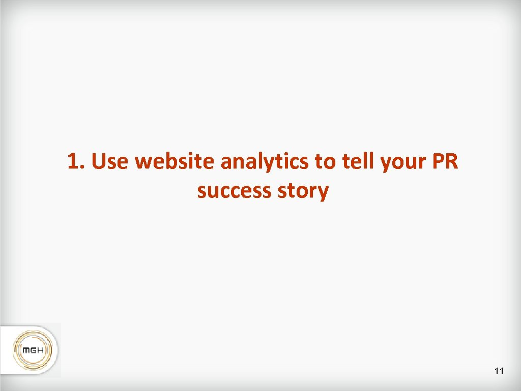 1. Use website analytics to tell your PR success story 11
