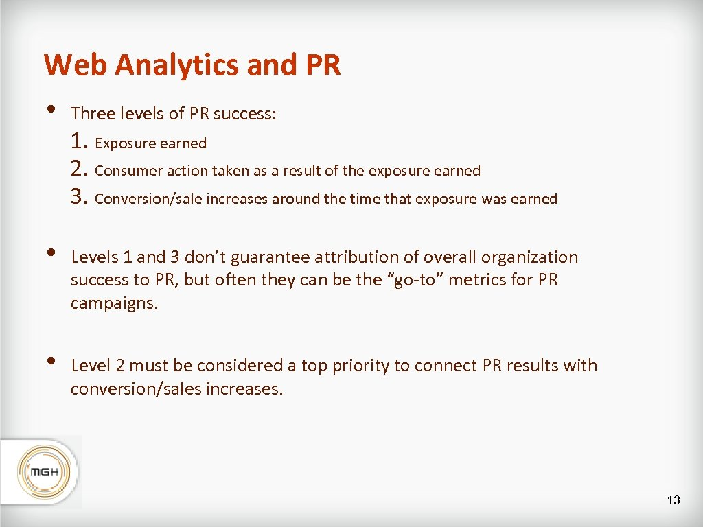 Web Analytics and PR • Three levels of PR success: 1. Exposure earned 2.