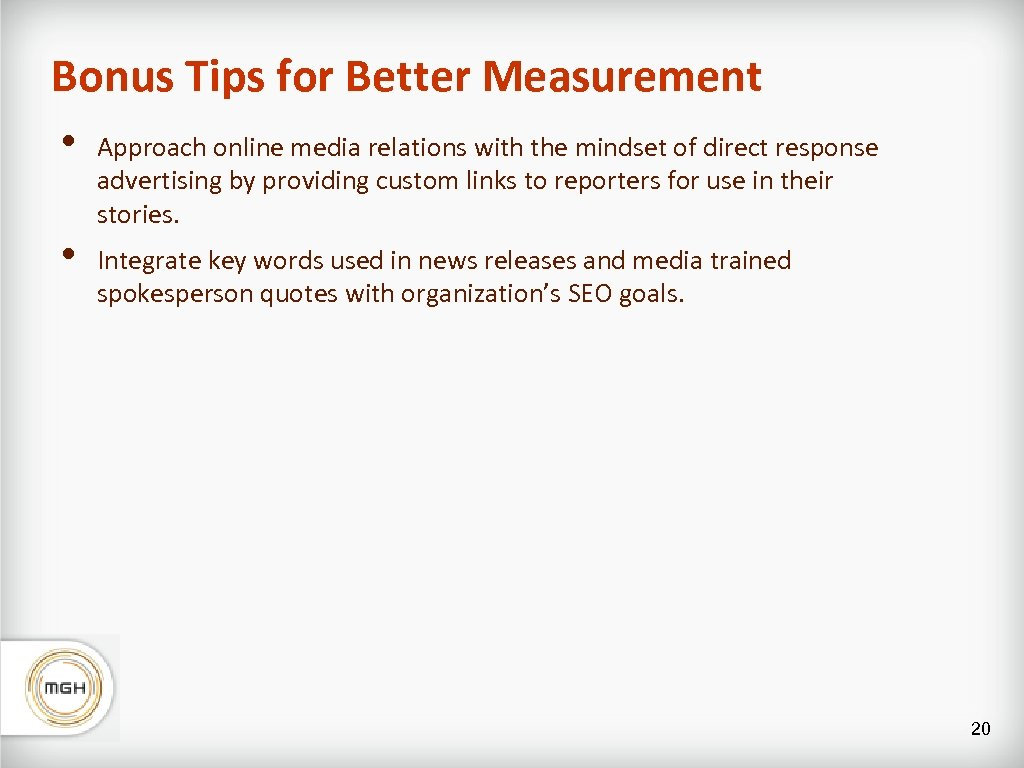 Bonus Tips for Better Measurement • • Approach online media relations with the mindset