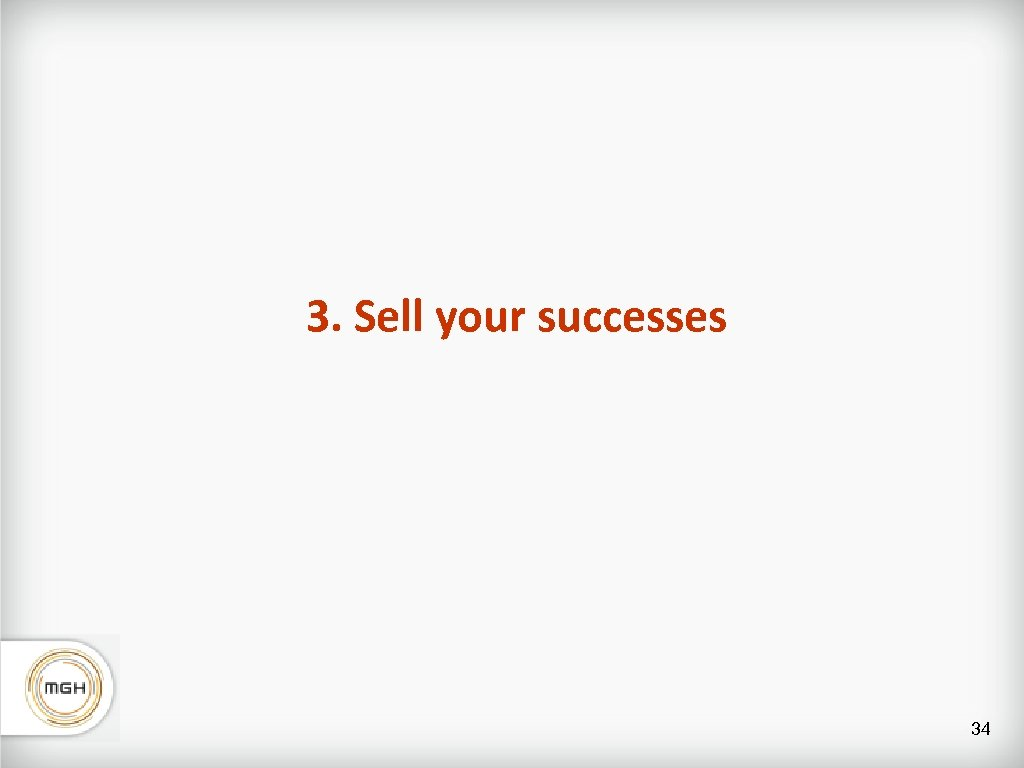 3. Sell your successes 34