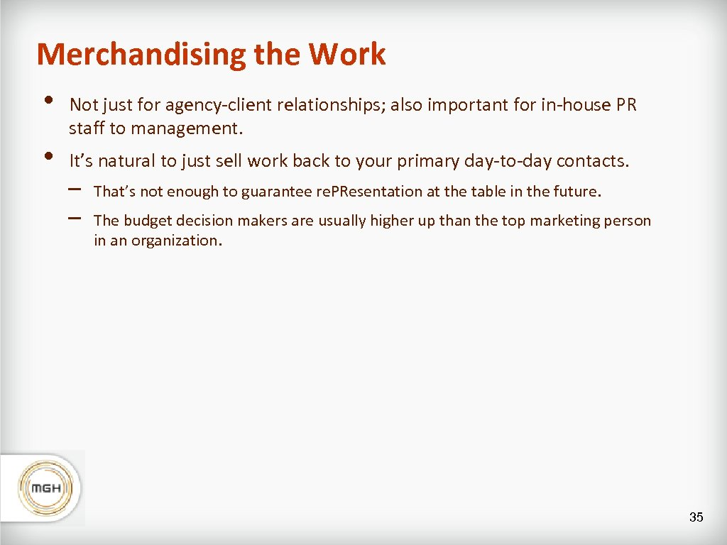 Merchandising the Work • • Not just for agency-client relationships; also important for in-house