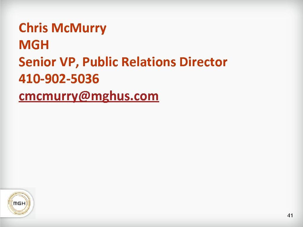 Chris Mc. Murry MGH Senior VP, Public Relations Director 410 -902 -5036 cmcmurry@mghus. com