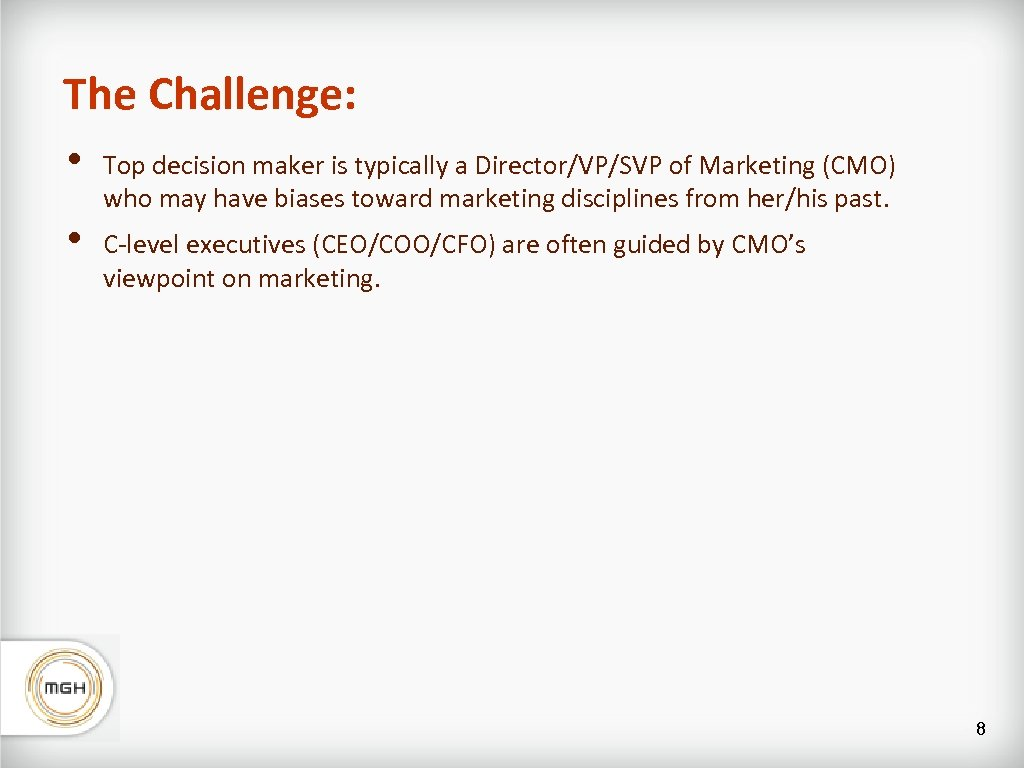 The Challenge: • • Top decision maker is typically a Director/VP/SVP of Marketing (CMO)