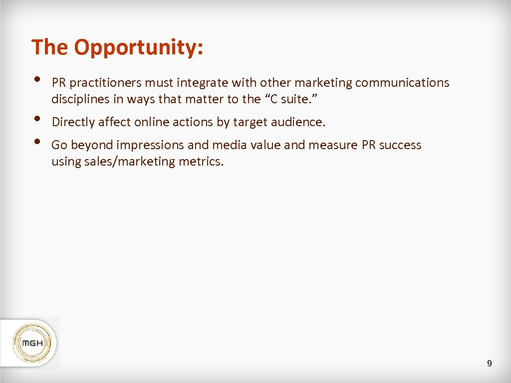 The Opportunity: • • • PR practitioners must integrate with other marketing communications disciplines