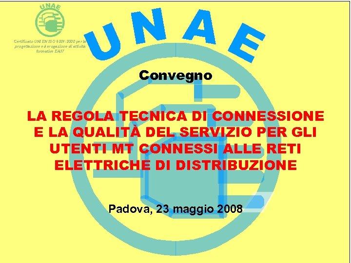 N AE U CONVEGNO Certificato UNI EN ISO 9001: 2000 per la progettazione ed