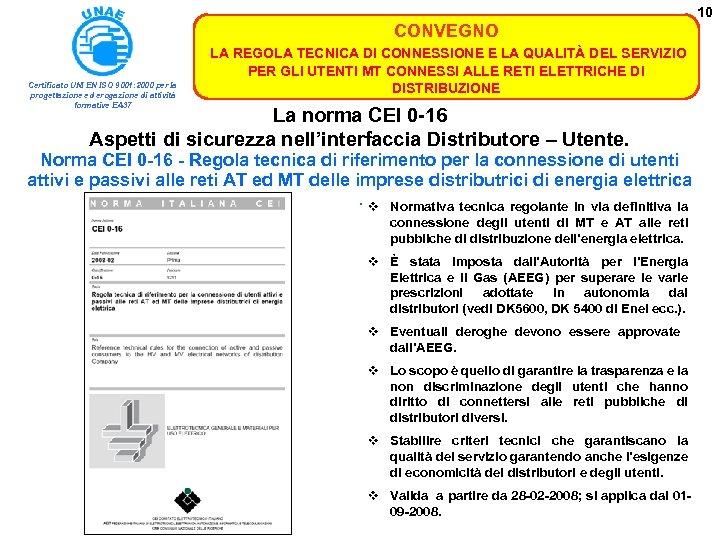 10 CONVEGNO Certificato UNI EN ISO 9001: 2000 per la progettazione ed erogazione di
