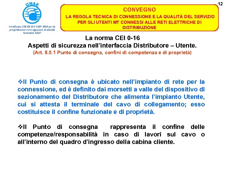 12 CONVEGNO Certificato UNI EN ISO 9001: 2000 per la progettazione ed erogazione di