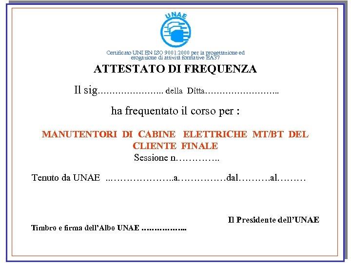 CONVEGNO Certificato UNI EN ISO 9001: 2000 per la progettazione ed erogazione di attività